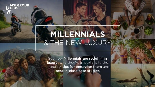 See how Millennials are redefining luxury, why they're important to the category, tips for engaging them and best-in-class ...