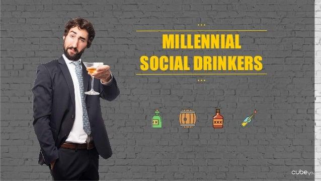 MILLENNIAL SOCIAL DRINKERS • • • • • •