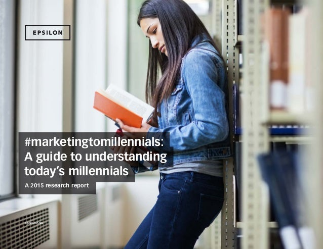#marketingtomillennials: A guide to understanding today's millennials 1epsilon.com #marketingtomillennials: A guide to und...