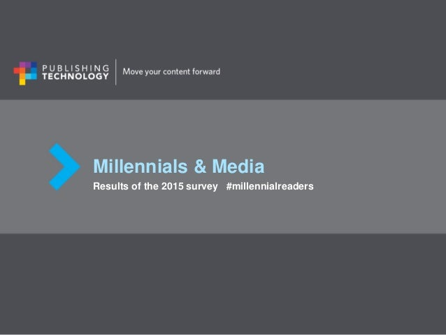 Millennials & Media Results of the 2015 survey #millennialreaders