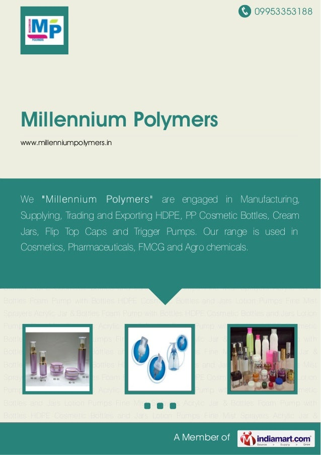 09953353188 A Member of Millennium Polymers www.millenniumpolymers.in Acrylic Jar & Bottles Foam Pump with Bottles HDPE Co...