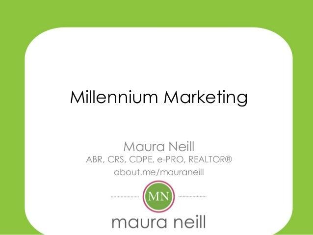 Millennium Marketing        Maura Neill ABR, CRS, CDPE, e-PRO, REALTOR®       about.me/mauraneill