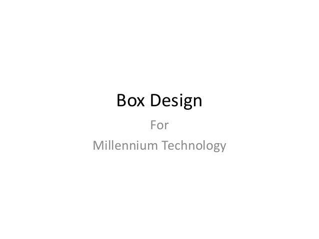 Box Design For Millennium Technology