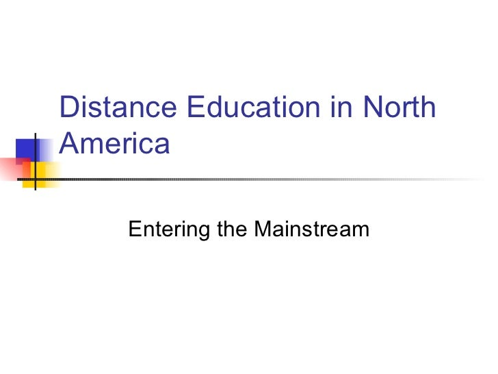 Distance Education in North America Entering the Mainstream