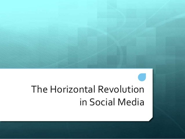 The Horizontal Revolution  in Social Media