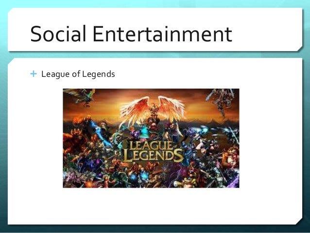 Social Entertainment   League of Legends