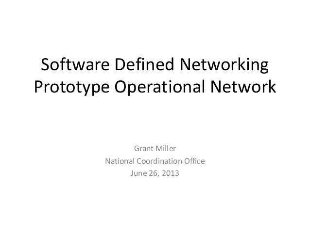 Software Defined Networking Prototype Operational Network Grant Miller National Coordination Office June 26, 2013