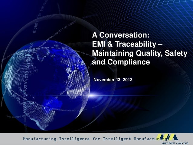 A Conversation: EMI & Traceability – Maintaining Quality, Safety and Compliance November 13, 2013  Manufacturing Intellige...