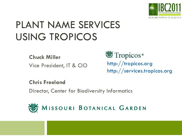 PLANT NAME SERVICES  USING TROPICOS Chuck Miller Vice President, IT & CIO Chris Freeland Director, Center for Biodiversity...