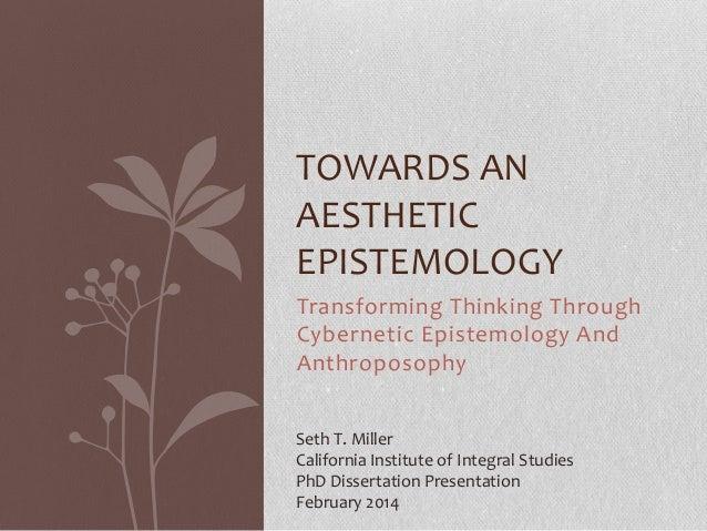 TOWARDS AN AESTHETIC EPISTEMOLOGY Transforming Thinking Through Cybernetic Epistemology And Anthroposophy Seth T. Miller C...