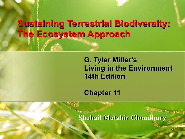 Sustaining Terrestrial Biodiversity:  The Ecosystem Approach G. Tyler Miller's Living in the Environment 14th Edition Chap...