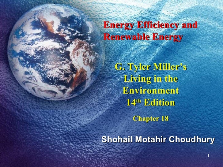 Energy Efficiency and Renewable Energy G. Tyler Miller's Living in the Environment 14 th  Edition Chapter 18 Shohail Motah...