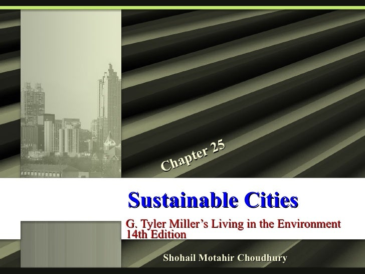 Sustainable Cities G. Tyler Miller's Living in the Environment 14th Edition Chapter 25 Shohail Motahir Choudhury