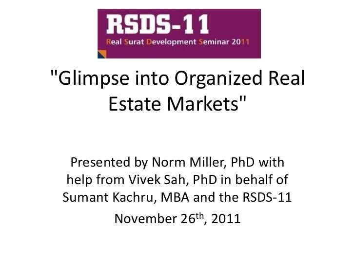 """""""Glimpse into Organized Real      Estate Markets""""  Presented by Norm Miller, PhD with  help from Vivek Sah, PhD in behalf ..."""