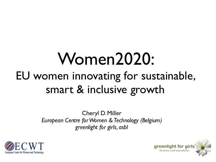 Women2020:EU women innovating for sustainable,     smart & inclusive growth                     Cheryl D. Miller     Europ...