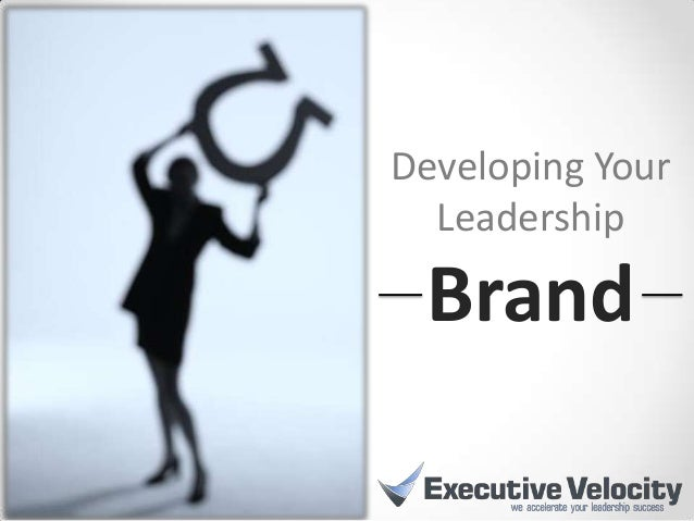 Developing Your  Leadership Brand