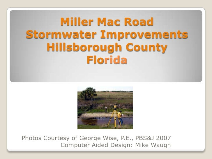 Miller Mac RoadStormwater Improvements Hillsborough County Florida <br />Photos Courtesy of George Wise, P.E., PBS&J 2007 ...