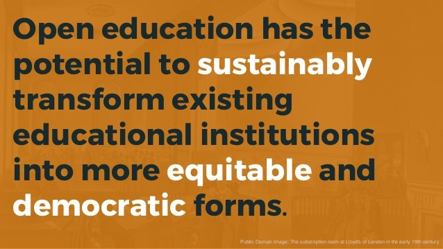 Open education has the potential to sustainably transform existing educational institutions into more equitable and democr...