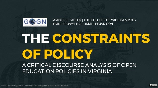 THE CONSTRAINTS OF POLICY A CRITICAL DISCOURSE ANALYSIS OF OPEN EDUCATION POLICIES IN VIRGINIA JAMISON R. MILLER   THE COL...
