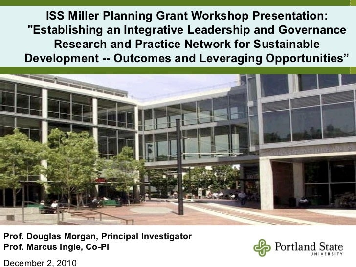 "ISS Miller Planning Grant Workshop Presentation: ""Establishing an Integrative Leadership and Governance Research and ..."
