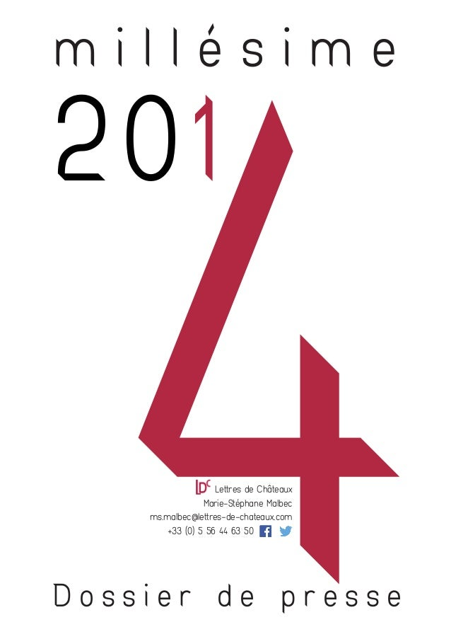 201 4Lettres de Châteaux Marie-Stéphane Malbec ms.malbec@lettres-de-chateaux.com +33 (0) 5 56 44 63 50 m i l l é s i m e D...