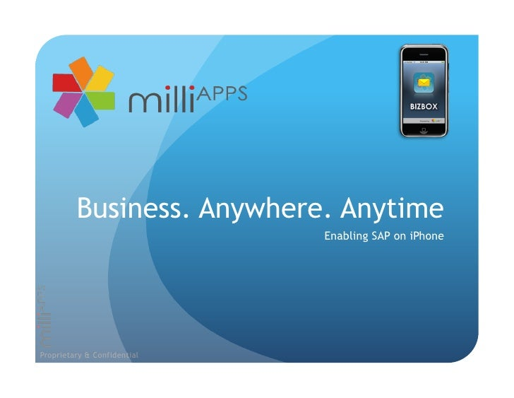 Business. Anywhere. Anytime                              Enabling SAP on iPhone     Proprietary & Confidential