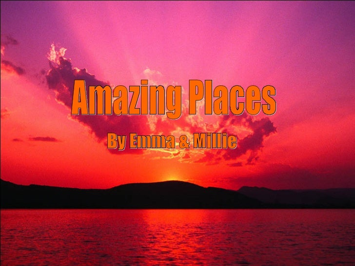 Amazing Places By Emma & Millie