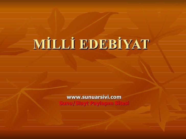 MİLLİ EDEBİYAT  www.sunuarsivi.com Sunu/Slayt Paylaşım Sitesi