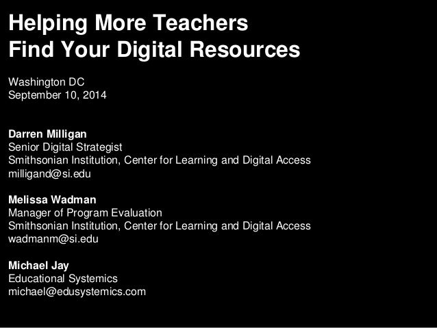 Helping More Teachers  Find Your Digital Resources  Washington DC  September 10, 2014  Darren Milligan  Senior Digital Str...