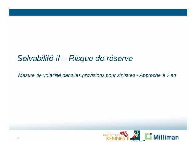 Solvabilité II – Risque de réserveMesure de volatilité dans les provisions pour sinistres - Approche à 1 an1
