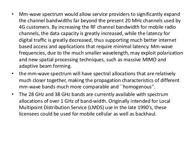 • Mm-wave spectrum would allow service providers to significantly expand  the channel bandwidths far beyond the present 20...