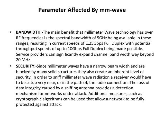 Parameter Affected By mm-wave  • BANDWIDTH:-The main benefit that millimeter Wave technology has over  RF frequencies is t...