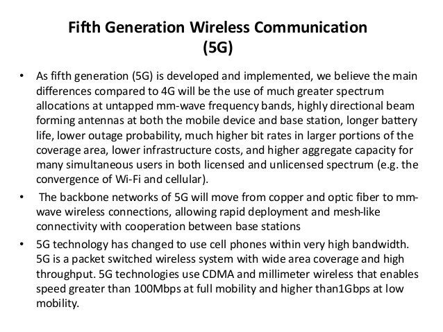 Fifth Generation Wireless Communication  (5G)  • As fifth generation (5G) is developed and implemented, we believe the mai...