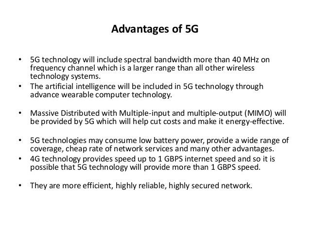 Advantages of 5G  • 5G technology will include spectral bandwidth more than 40 MHz on  frequency channel which is a larger...