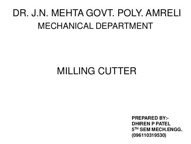 DR. J.N. MEHTA GOVT. POLY. AMRELI MECHANICAL DEPARTMENT  MILLING CUTTER  PREPARED BY:DHIREN P PATEL 5TH SEM MECH.ENGG. (09...