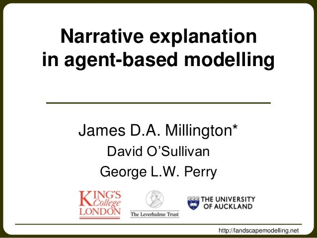Narrative explanationin agent-based modelling   James D.A. Millington*      David O'Sullivan     George L.W. Perry        ...