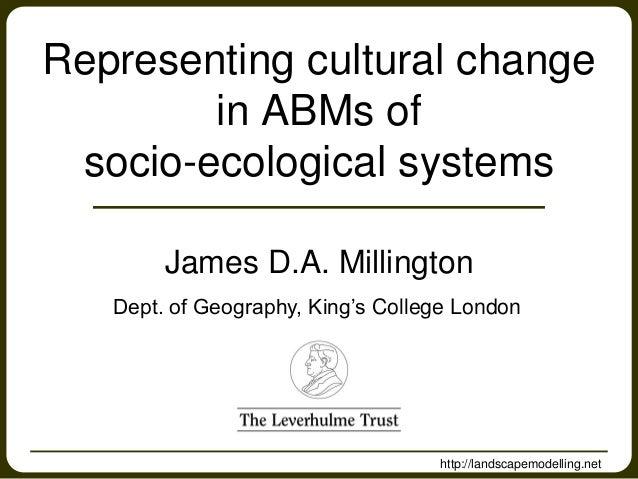 http://landscapemodelling.net James D.A. Millington Dept. of Geography, King's College London Representing cultural change...