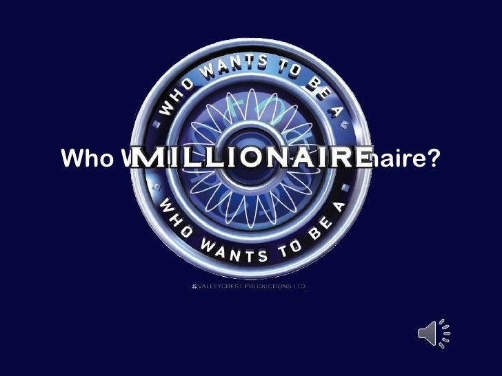 Who Wants To Be A Millionaire?           Ernesto Garcia