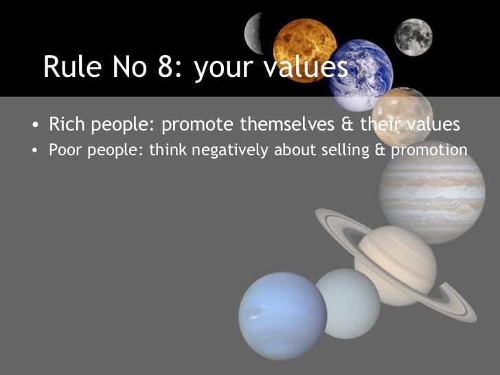 Rule No 8: your values <ul><li>Rich people: promote themselves & their values  </li></ul><ul><li>Poor people: think negati...