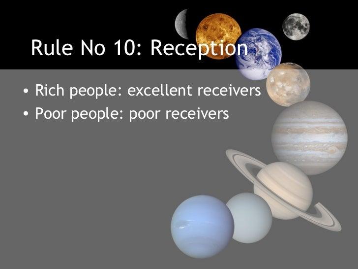 Rule No 10: Reception <ul><li>Rich people: excellent receivers  </li></ul><ul><li>Poor people: poor receivers </li></ul>