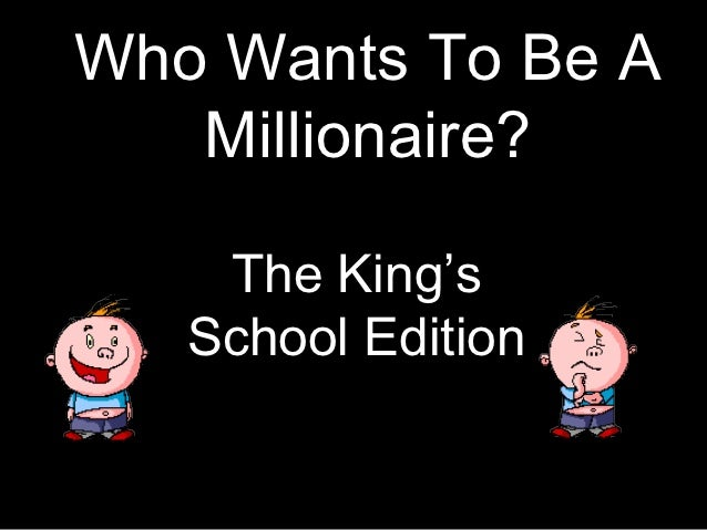Who Wants To Be A   Millionaire?    The King's   School Edition