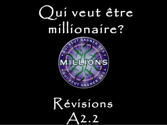 Qui veut êtreQui veut être millionaire?millionaire? Révisions A2.2