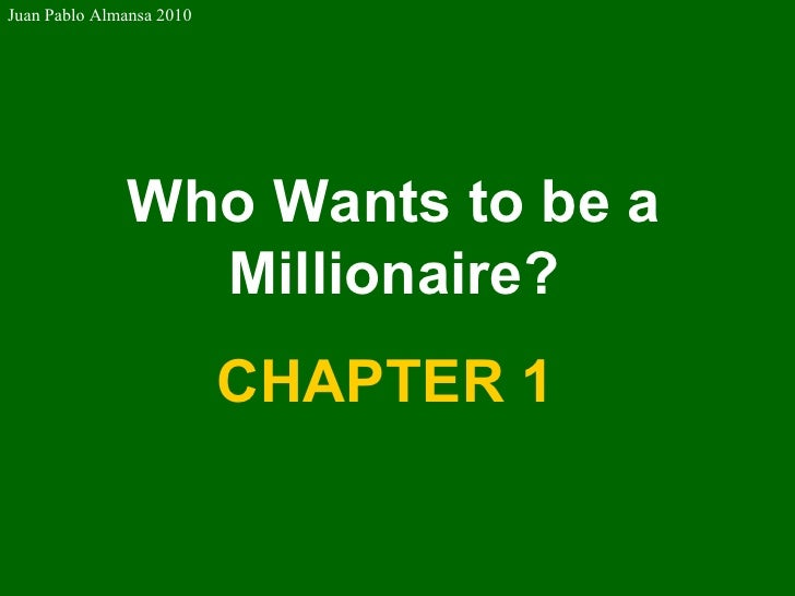 Who Wants to be a Millionaire? CHAPTER 1