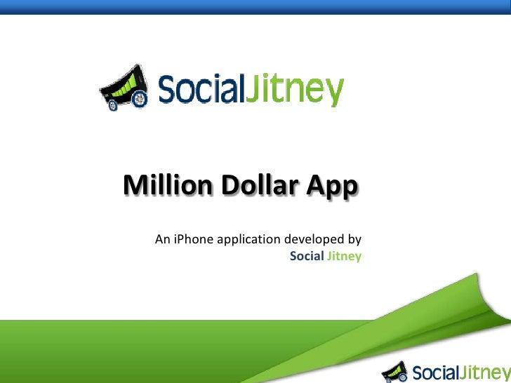 Million Dollar App<br />An iPhone application developed by <br />SocialJitney<br />