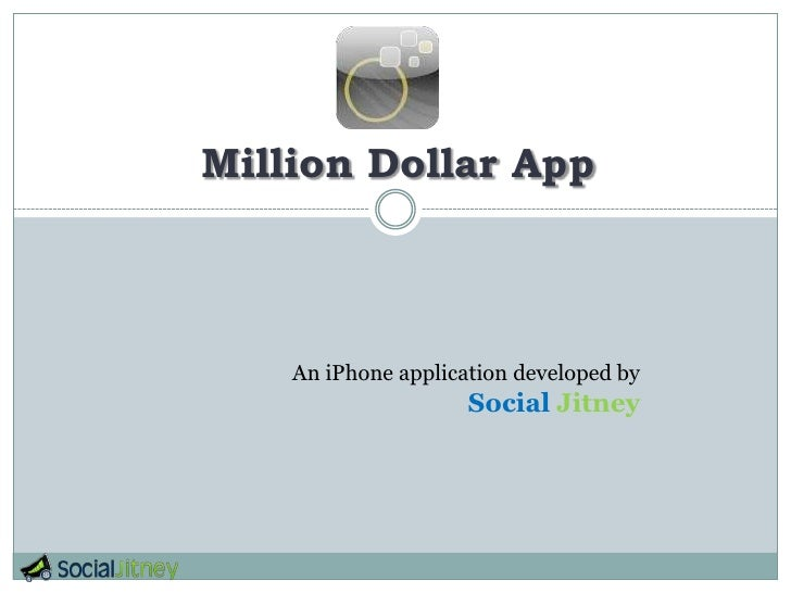 Million Dollar App<br />An iPhone application developed by <br />SocialJitney<br />