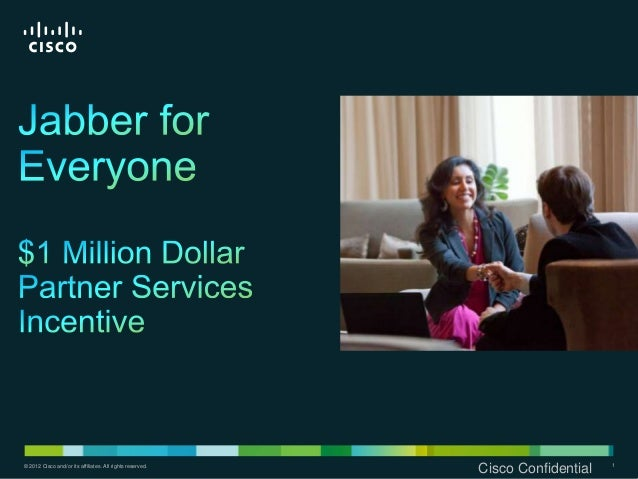 © 2012 Cisco and/or its affiliates. All rights reserved.Cisco Confidential 1© 2012 Cisco and/or its affiliates. All rights...