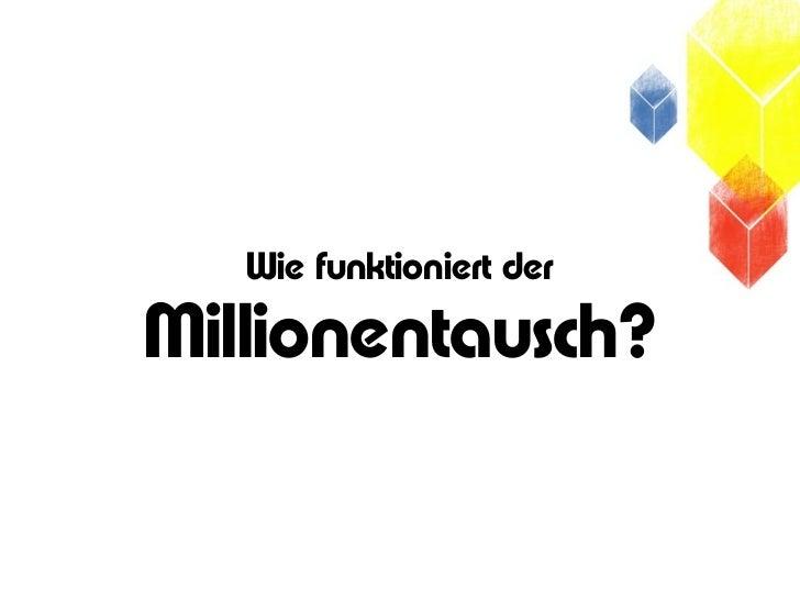 Wie funktioniert derMillionentausch?