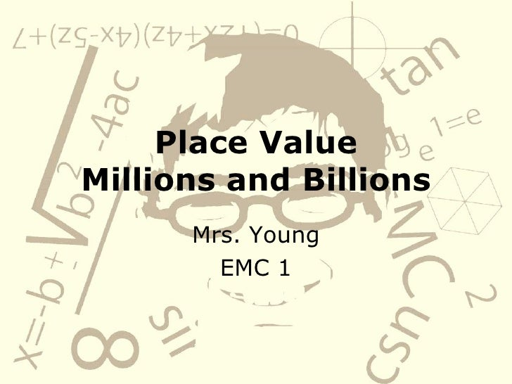 Place Value Millions and Billions Mrs. Young EMC 1