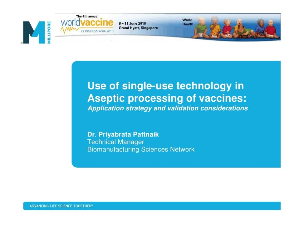 Use of single-use technology in Aseptic processing of vaccines: Application strategy and validation considerations   Dr. P...