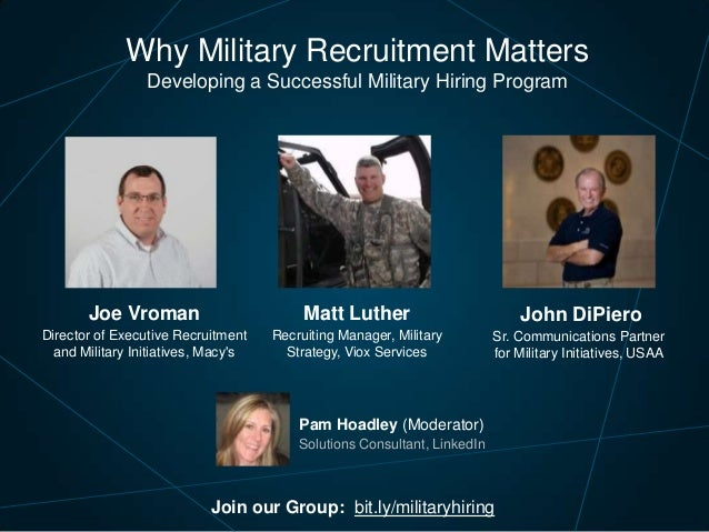 Why Military Recruitment Matters Developing a Successful Military Hiring Program  Joe Vroman  Matt Luther  John DiPiero  D...